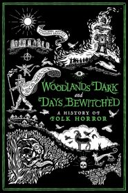 Ver Woodlands Dark and Days Bewitched: A History of Folk Horror